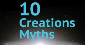 10 μύθοι για τη δημιουργία του κόσμου.